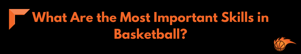 What Are the Most Important Skills in Basketball