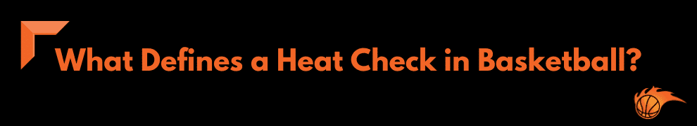 What Defines a Heat Check in Basketball