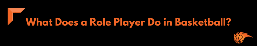 What Does a Role Player Do in Basketball