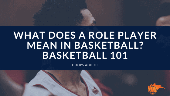 What Does a Role Player Mean in Basketball Basketball 101