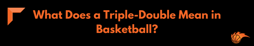 What Does a Triple-Double Mean in Basketball