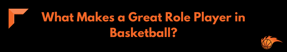 What Makes a Great Role Player in Basketball