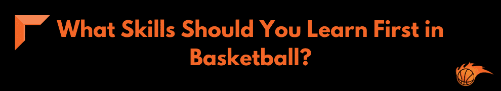 What Skills Should You Learn First in Basketball