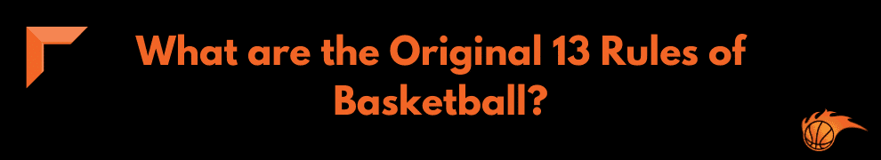 What are the Original 13 Rules of Basketball