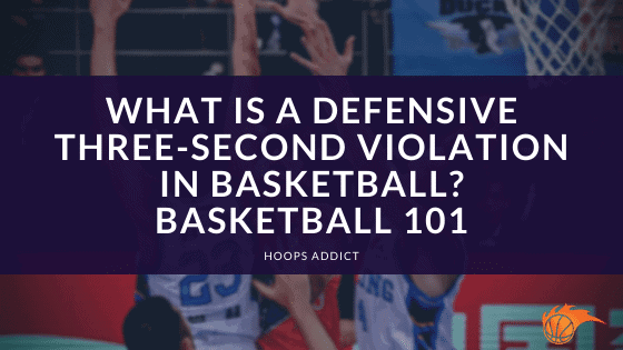 What is a Defensive Three-Second Violation in Basketball