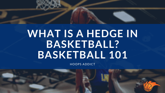 What is a Hedge in Basketball