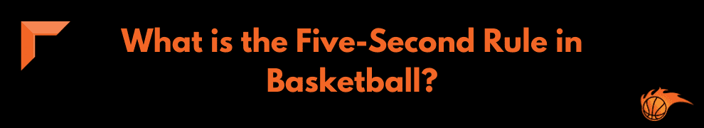What is the Five-Second Rule in Basketball