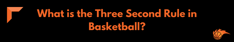 What is the Three Second Rule in Basketball