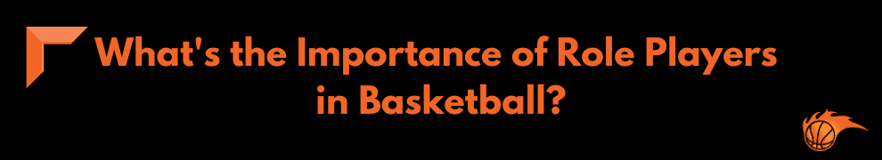 What's the Importance of Role Players in Basketball