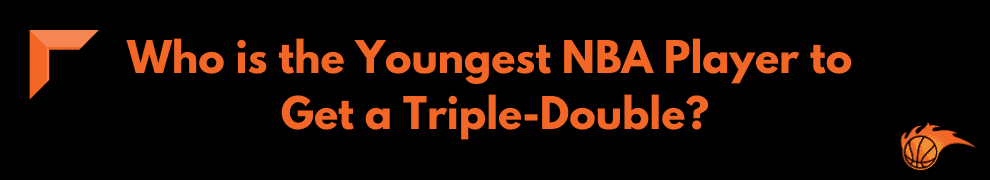 Who is the Youngest NBA Player to Get a Triple-Double