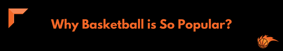 Why Basketball is So Popular