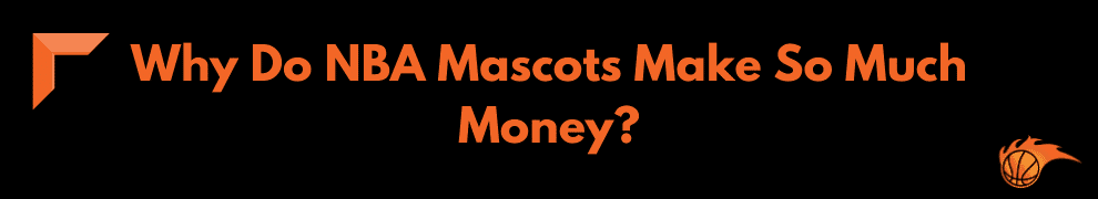 Why Do NBA Mascots Make So Much Money