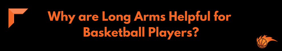Why are Long Arms Helpful for Basketball Players