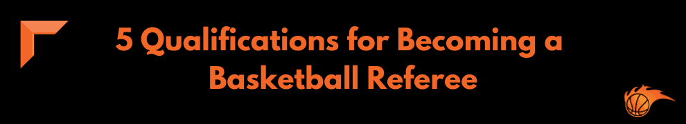 5 Qualifications for Becoming a Basketball Referee