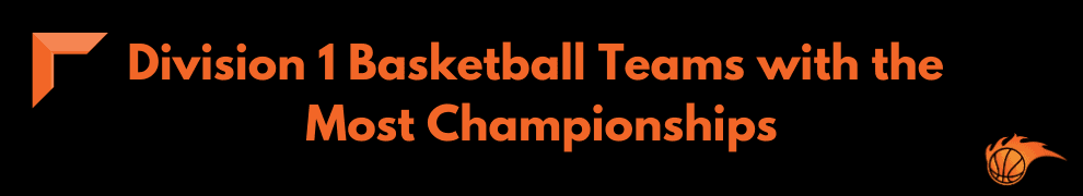 Division 1 Basketball Teams with the Most Championships