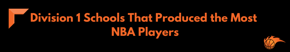 Division 1 Schools That Produced the Most NBA Players