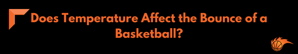 Does Temperature Affect the Bounce of a Basketball