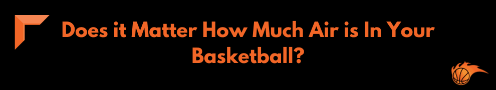 Does it Matter How Much Air is In Your Basketball