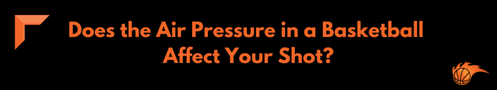 Does the Air Pressure in a Basketball Affect Your Shot