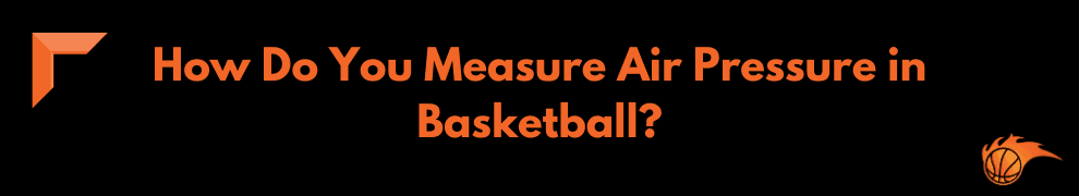 How Do You Measure Air Pressure in Basketball