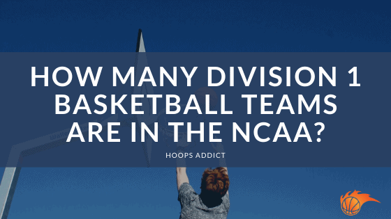 How Many Division 1 Basketball Teams are in the NCAA