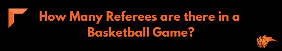 How Many Referees are there in a Basketball Game