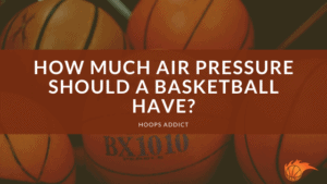 How Much Air Pressure Should a Basketball Have