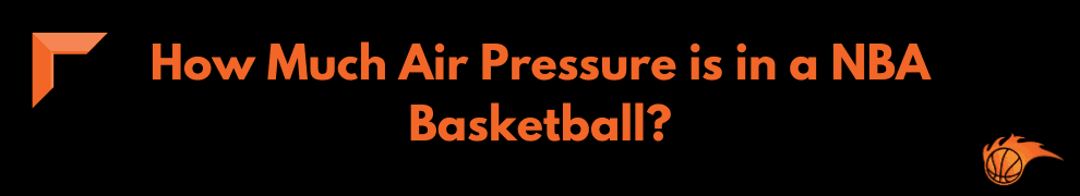 How Much Air Pressure is in a NBA Basketball