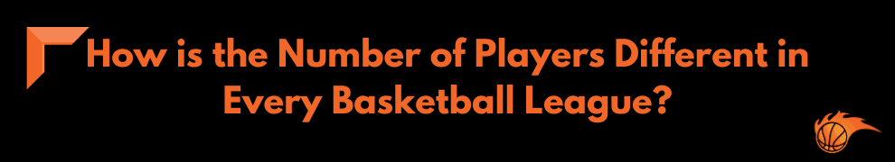 How is the Number of Players Different in Every Basketball League