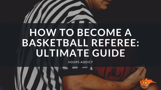 How to Become a Basketball Refere Ultimate Guide