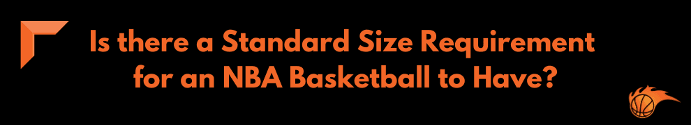 Is there a Standard Size Requirement for an NBA Basketball to Have