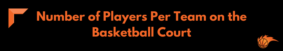 Number of Players Per Team on the Basketball Court