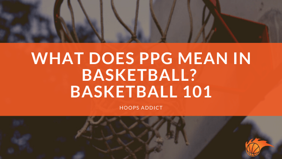 What Does PPG Mean in Basketball Basketball 101