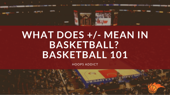 What Does Plus Minus Mean in Basketball Basketball 101