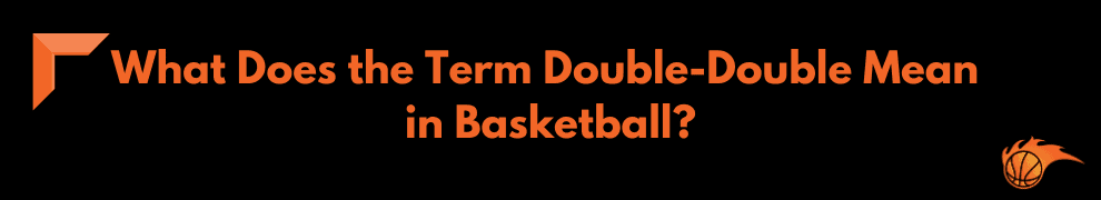 What Does the Term Double-Double Mean in Basketball