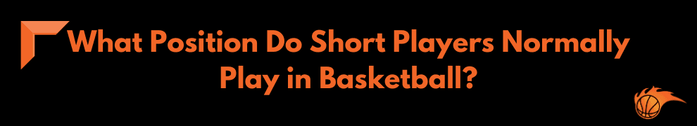 What Position Do Short Players Normally Play in Basketball