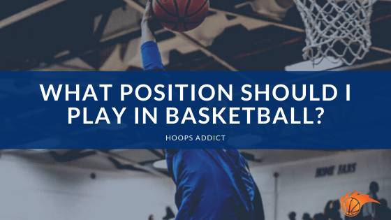 What Position Should I Play in Basketball