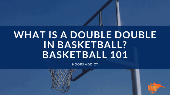What is Double Double in Basketball Basketball 101