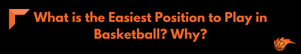 What is the Easiest Position to Play in Basketball Why