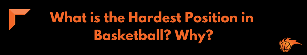 What is the Hardest Position in Basketball Why