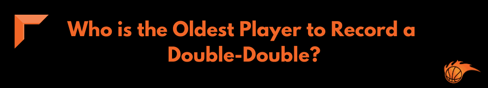 Who is the Oldest Player to Record a Double-Double
