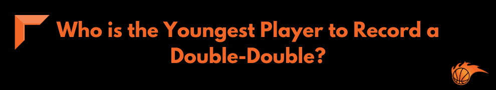Who is the Youngest Player to Record a Double-Double