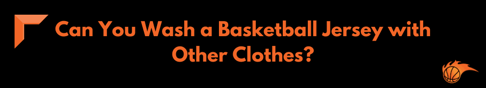Can You Wash a Basketball Jersey with Other Clothes