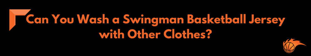 Can You Wash a Swingman Basketball Jersey with Other Clothes