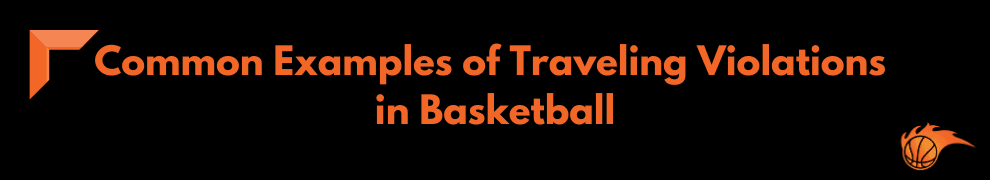 Common Examples of Traveling Violations in Basketball