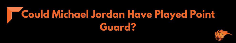 Could Michael Jordan Have Played Point Guard