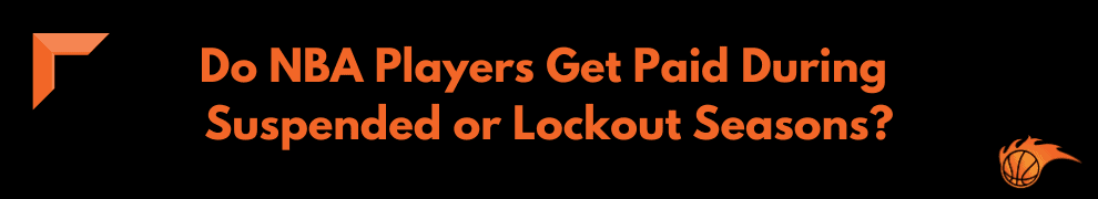 Do NBA Players Get Paid During Suspended or Lockout Seasons
