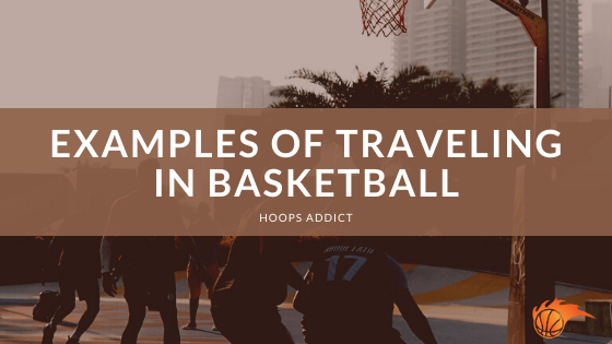 Examples of Traveling in Basketball