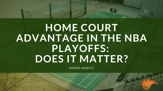 Home Court Advantage in the NBA Playoffs Does it Matter