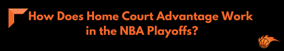 How Does Home Court Advantage Work in the NBA Playoffs